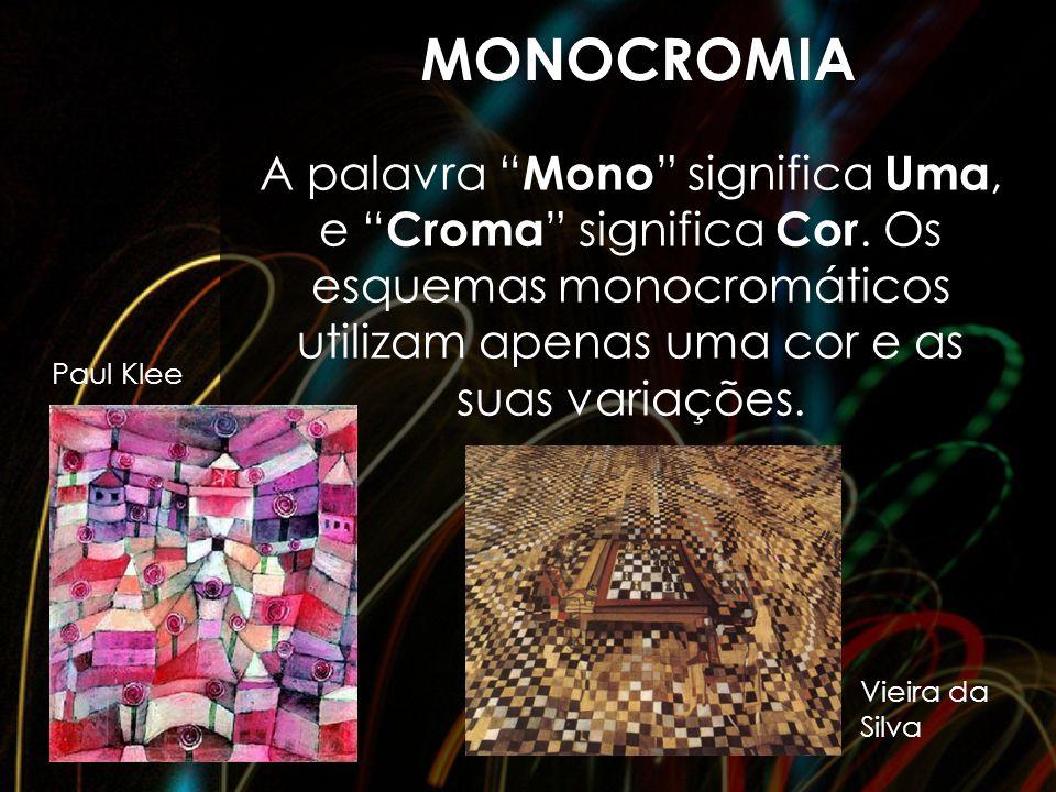 MONOCROMIA A palavra Mono significa Uma, e Croma significa Cor. Os esquemas monocromáticos utilizam apenas uma cor e as suas variações.