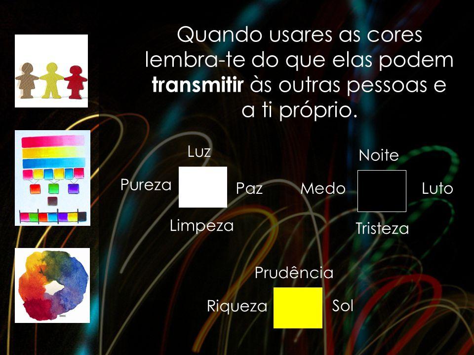 Quando usares as cores lembra-te do que elas podem transmitir às outras pessoas e a ti próprio.