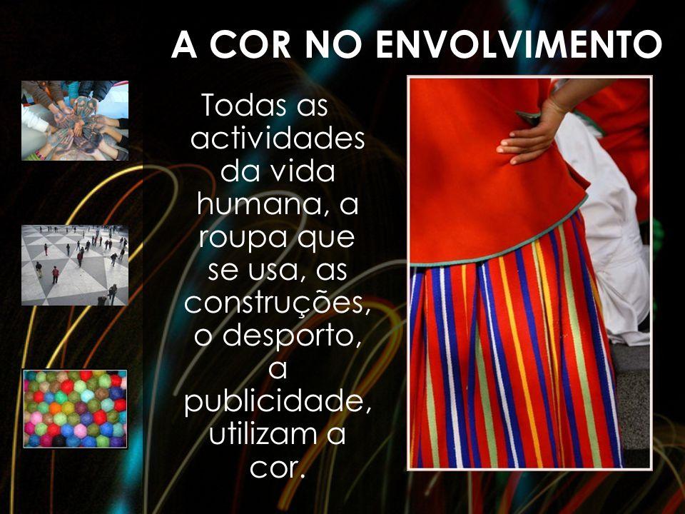 A COR NO ENVOLVIMENTO Todas as actividades da vida humana, a roupa que se usa, as construções, o desporto, a publicidade, utilizam a cor.