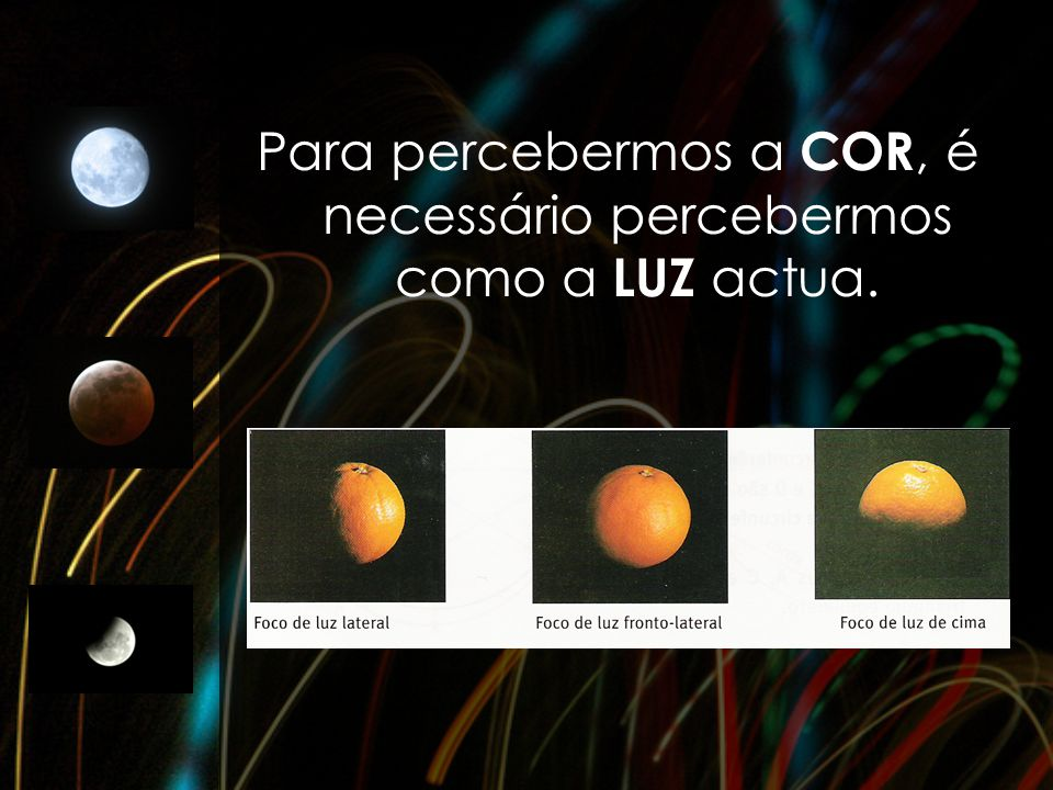 Para percebermos a COR, é necessário percebermos como a LUZ actua.