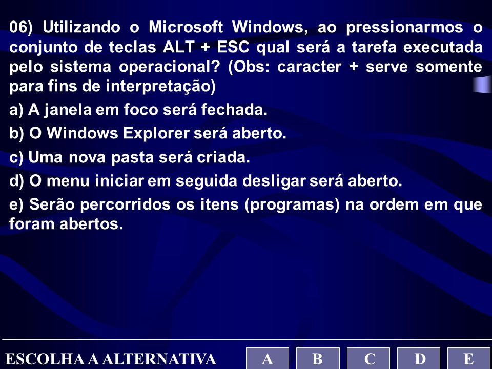 06) Utilizando o Microsoft Windows, ao pressionarmos o conjunto de teclas ALT + ESC qual será a tarefa executada pelo sistema operacional (Obs: caracter + serve somente para fins de interpretação)
