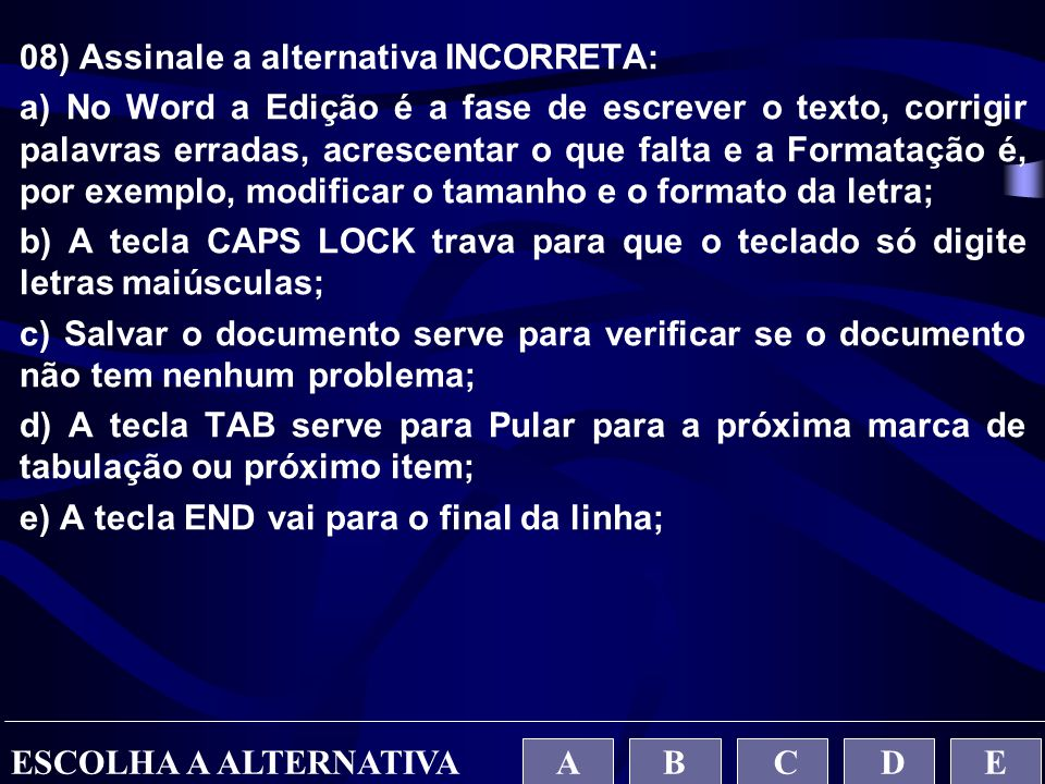 08) Assinale a alternativa INCORRETA:
