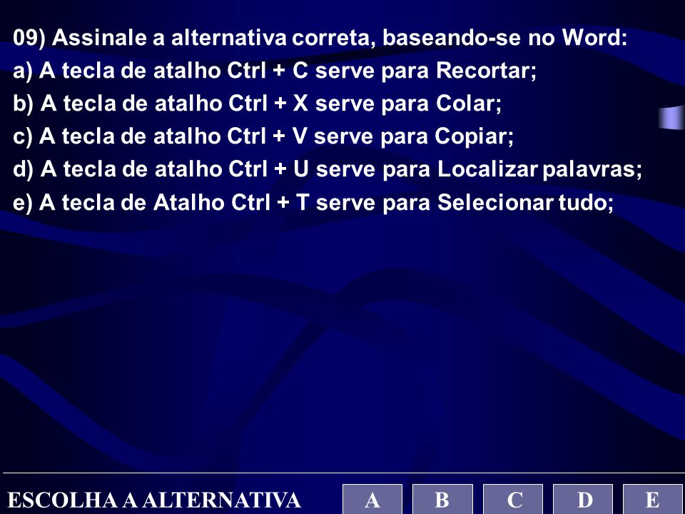09) Assinale a alternativa correta, baseando-se no Word: