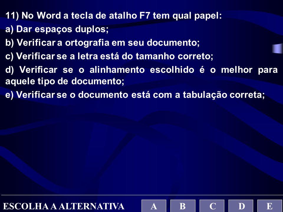 11) No Word a tecla de atalho F7 tem qual papel:
