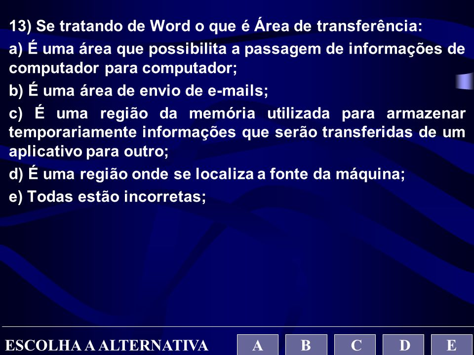13) Se tratando de Word o que é Área de transferência: