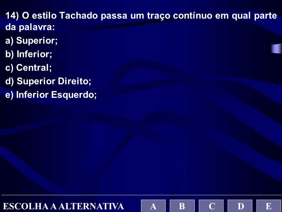 14) O estilo Tachado passa um traço contínuo em qual parte da palavra:
