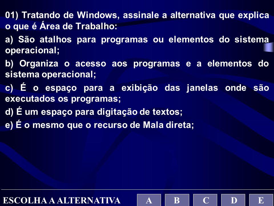 01) Tratando de Windows, assinale a alternativa que explica o que é Área de Trabalho: