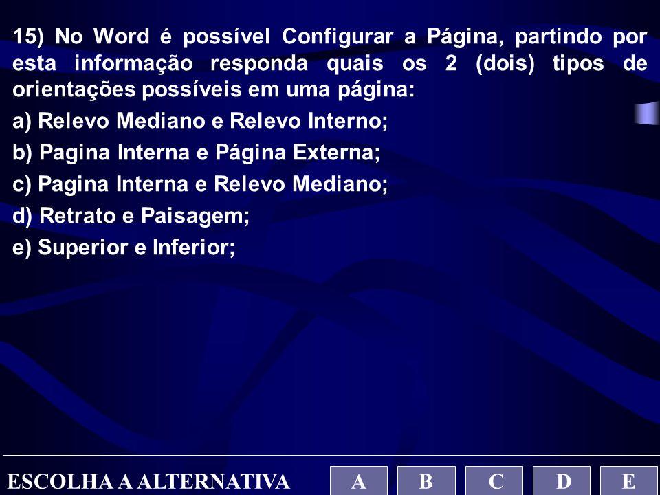15) No Word é possível Configurar a Página, partindo por esta informação responda quais os 2 (dois) tipos de orientações possíveis em uma página: