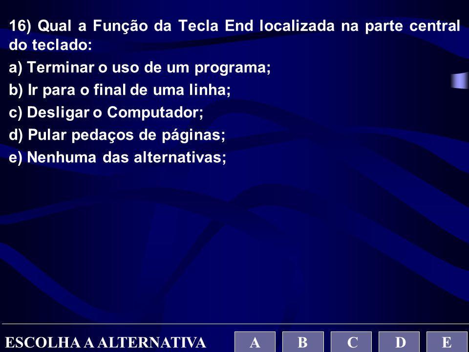 16) Qual a Função da Tecla End localizada na parte central do teclado: