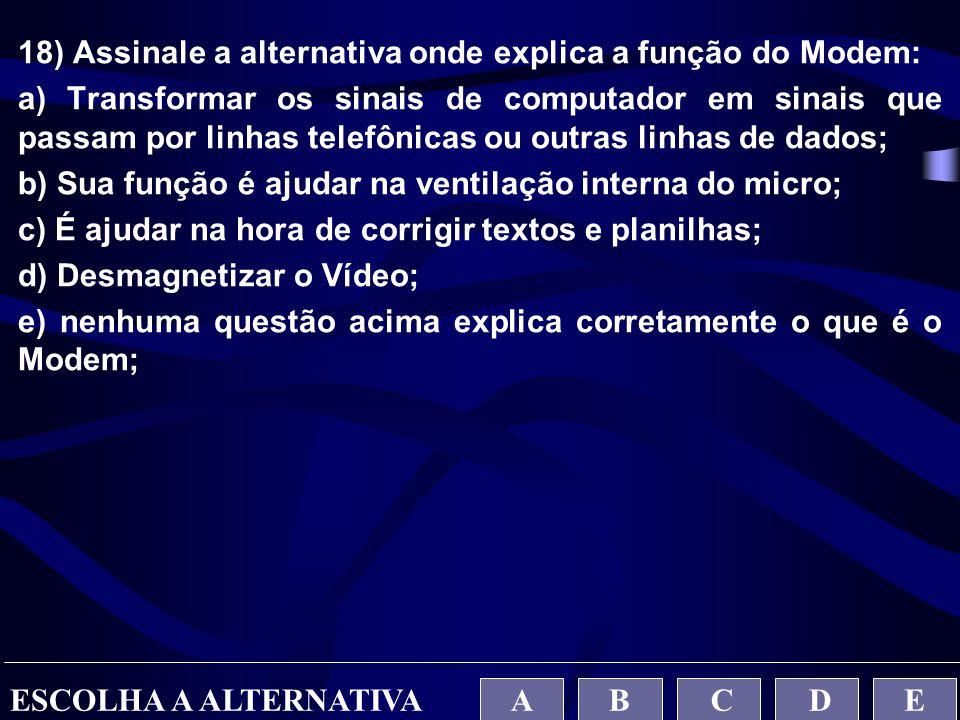 18) Assinale a alternativa onde explica a função do Modem: