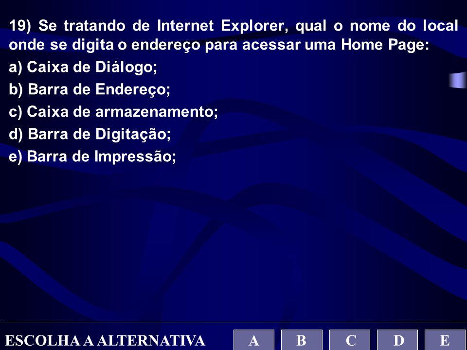 19) Se tratando de Internet Explorer, qual o nome do local onde se digita o endereço para acessar uma Home Page: