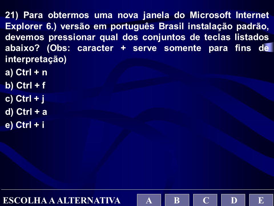 21) Para obtermos uma nova janela do Microsoft Internet Explorer 6