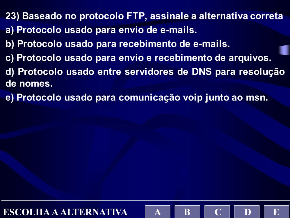 23) Baseado no protocolo FTP, assinale a alternativa correta