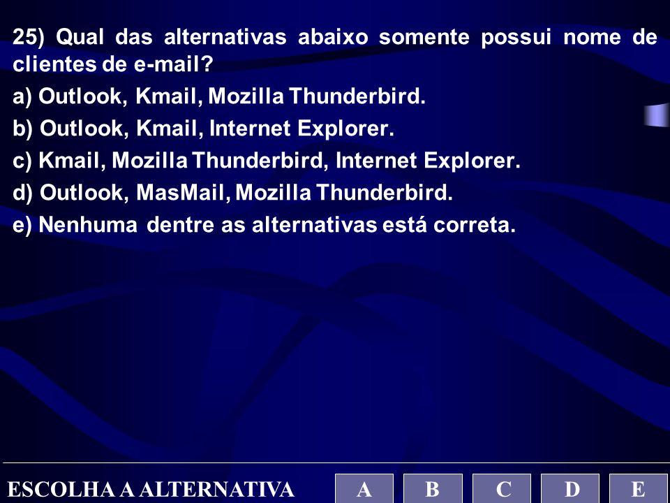25) Qual das alternativas abaixo somente possui nome de clientes de e-mail