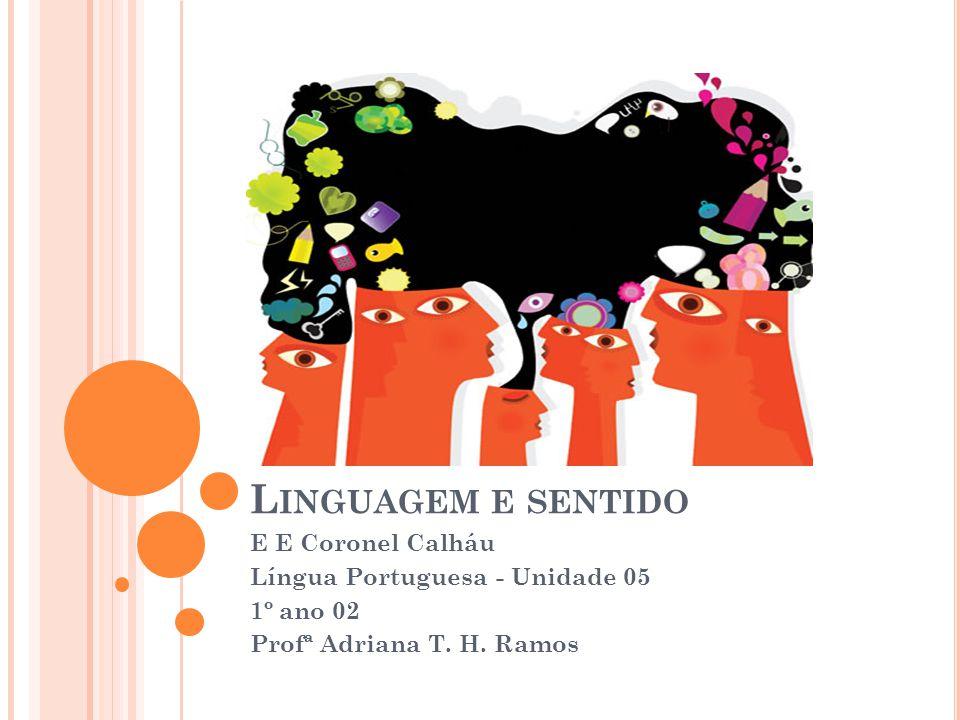 Linguagem e sentido E E Coronel Calháu Língua Portuguesa - Unidade 05