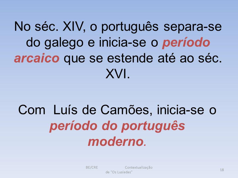 Com Luís de Camões, inicia-se o período do português moderno.