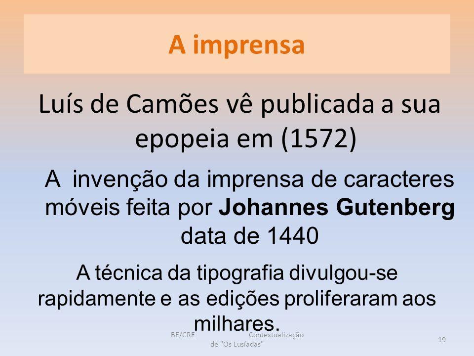 A imprensa Luís de Camões vê publicada a sua epopeia em (1572)