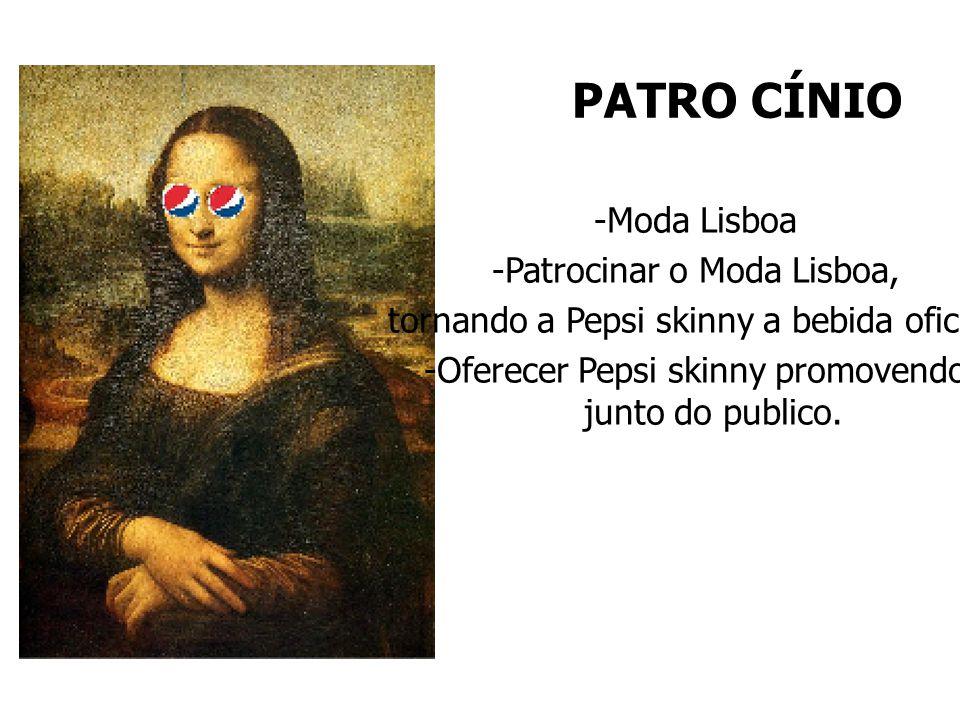 PATRO CÍNIO -Moda Lisboa -Patrocinar o Moda Lisboa, tornando a Pepsi skinny a bebida oficial.