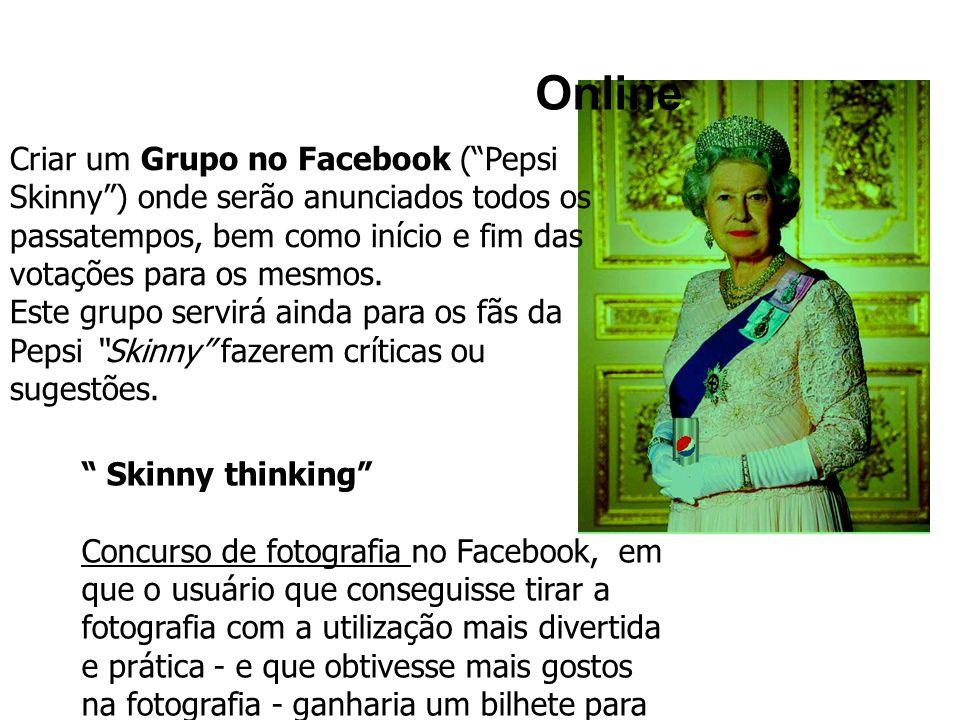 Online Criar um Grupo no Facebook ( Pepsi Skinny ) onde serão anunciados todos os passatempos, bem como início e fim das votações para os mesmos.