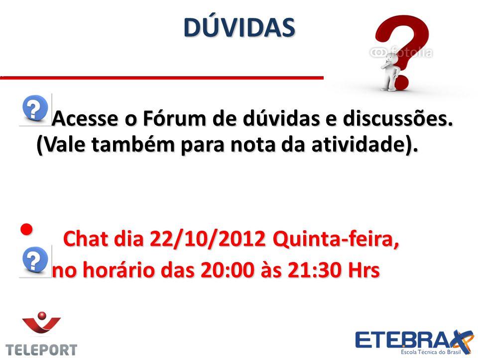 DÚVIDAS Acesse o Fórum de dúvidas e discussões. (Vale também para nota da atividade). Chat dia 22/10/2012 Quinta-feira,