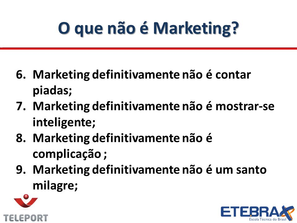 O que não é Marketing Marketing definitivamente não é contar piadas;