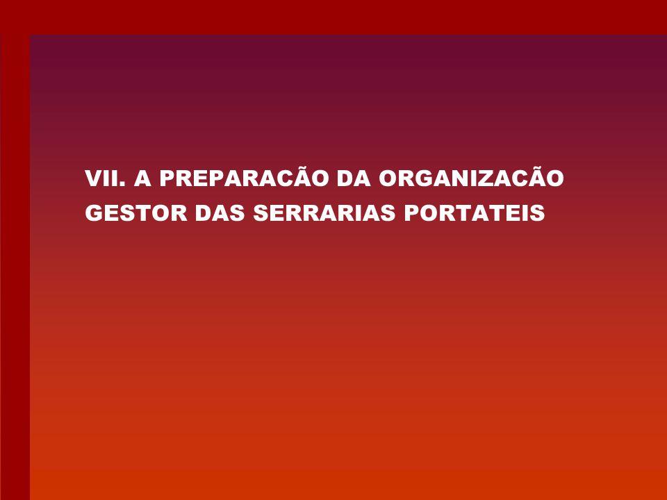 VII. A PREPARACÃO DA ORGANIZACÃO GESTOR DAS SERRARIAS PORTATEIS