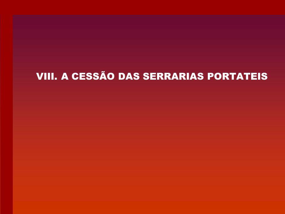 VIII. A CESSÃO DAS SERRARIAS PORTATEIS