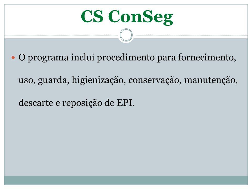 CS ConSeg O programa inclui procedimento para fornecimento, uso, guarda, higienização, conservação, manutenção, descarte e reposição de EPI.