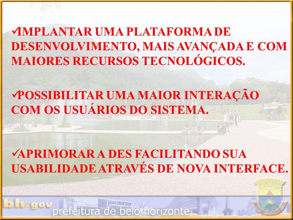 IMPLANTAR UMA PLATAFORMA DE DESENVOLVIMENTO, MAIS AVANÇADA E COM MAIORES RECURSOS TECNOLÓGICOS.