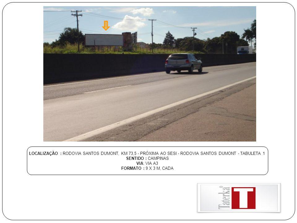 LOCALIZAÇÃO : RODOVIA SANTOS DUMONT, KM 73,5 - PRÓXIMA AO SESI - RODOVIA SANTOS DUMONT - TABULETA 1