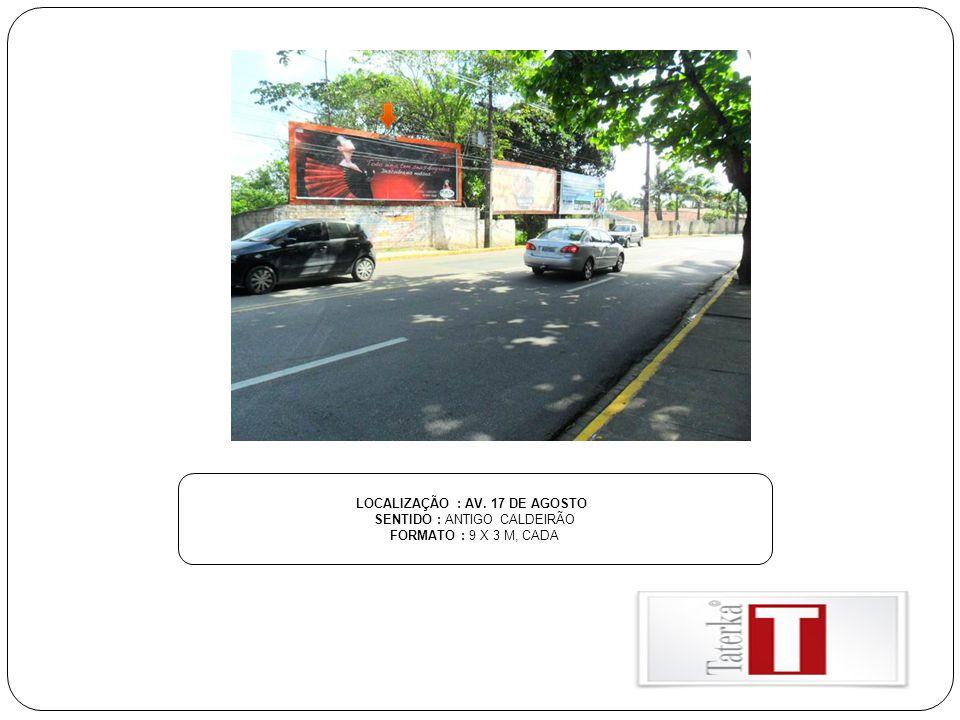 LOCALIZAÇÃO : AV. 17 DE AGOSTO SENTIDO : ANTIGO CALDEIRÃO