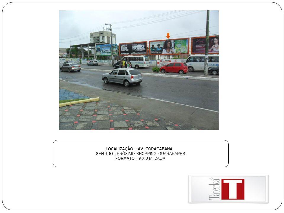 LOCALIZAÇÃO : AV. COPACABANA SENTIDO : PRÓXIMO SHOPPING GUARARAPES