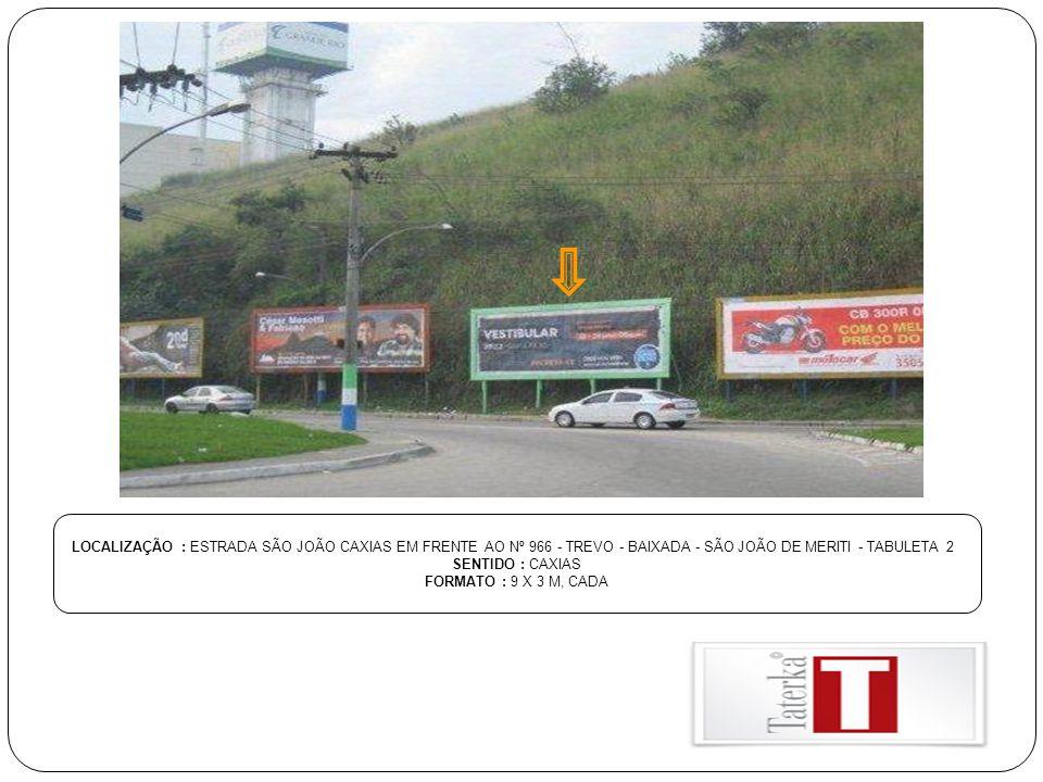 LOCALIZAÇÃO : ESTRADA SÃO JOÃO CAXIAS EM FRENTE AO Nº 966 - TREVO - BAIXADA - SÃO JOÃO DE MERITI - TABULETA 2