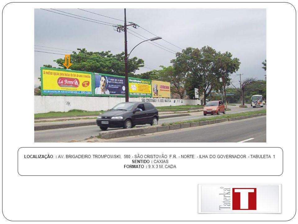 LOCALIZAÇÃO : AV. BRIGADEIRO TROMPOWSKI, 580 - SÃO CRISTOVÃO F. R
