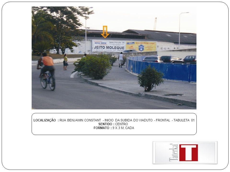 LOCALIZAÇÃO : RUA BENJAMIN CONSTANT - INICIO DA SUBIDA DO VIADUTO - FRONTAL - TABULETA 01