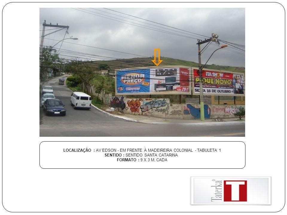 LOCALIZAÇÃO : AV EDSON - EM FRENTE À MADEIREIRA COLONIAL - TABULETA 1