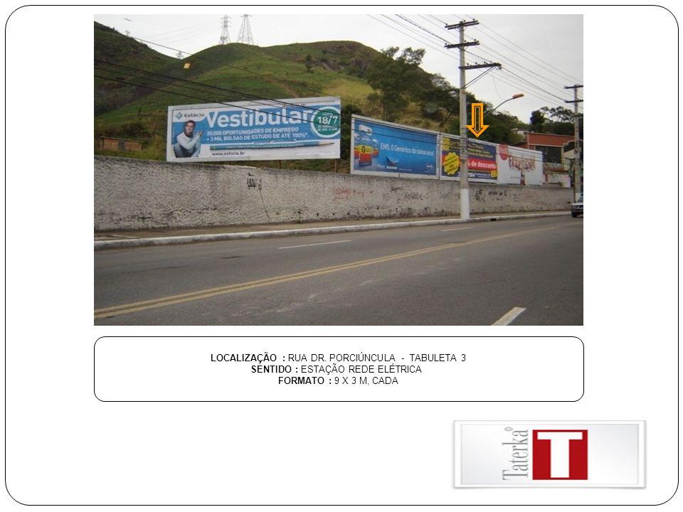 LOCALIZAÇÃO : RUA DR. PORCIÚNCULA - TABULETA 3
