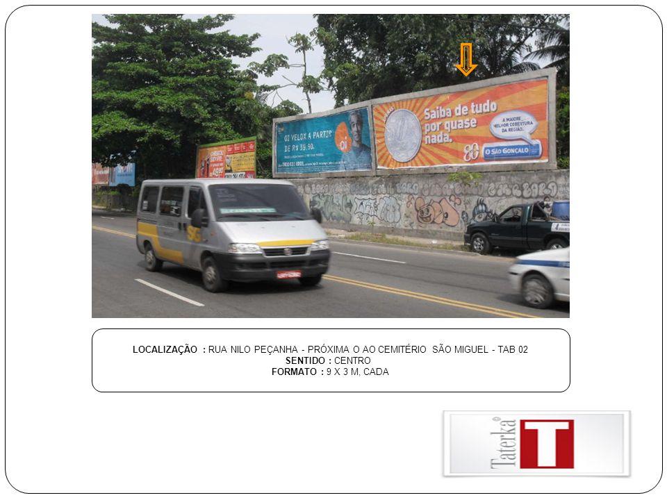 LOCALIZAÇÃO : RUA NILO PEÇANHA - PRÓXIMA O AO CEMITÉRIO SÃO MIGUEL - TAB 02