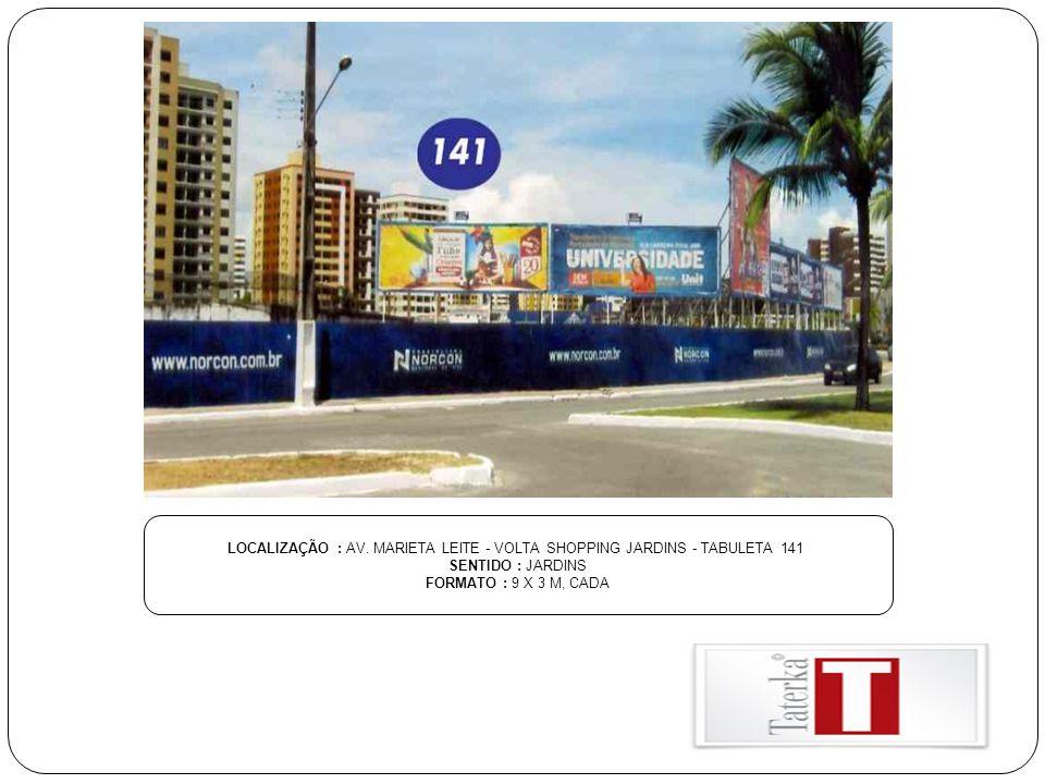 LOCALIZAÇÃO : AV. MARIETA LEITE - VOLTA SHOPPING JARDINS - TABULETA 141