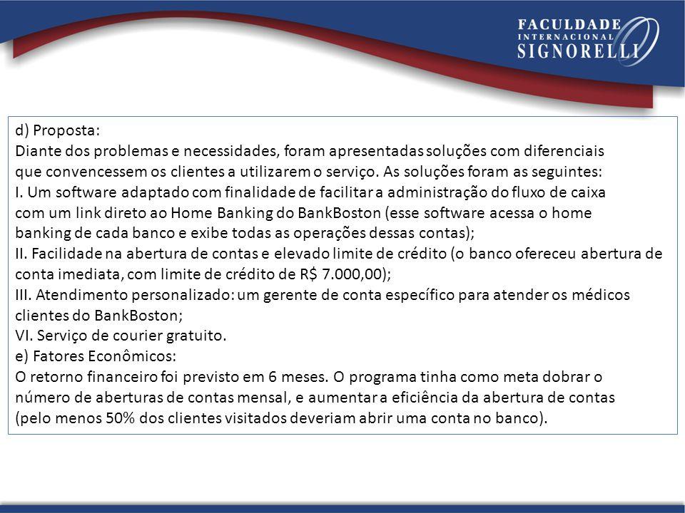 d) Proposta: Diante dos problemas e necessidades, foram apresentadas soluções com diferenciais.