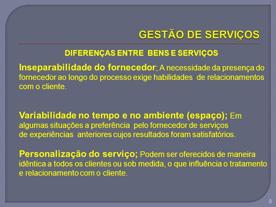 GESTÃO DE SERVIÇOS DIFERENÇAS ENTRE BENS E SERVIÇOS. Inseparabilidade do fornecedor; A necessidade da presença do.