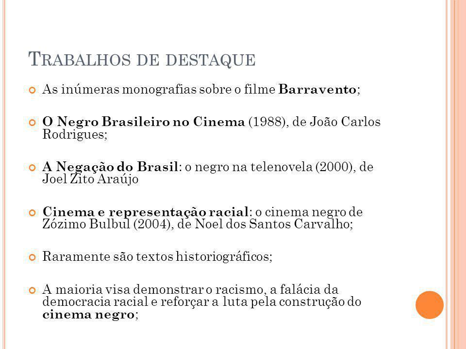 Trabalhos de destaque As inúmeras monografias sobre o filme Barravento; O Negro Brasileiro no Cinema (1988), de João Carlos Rodrigues;