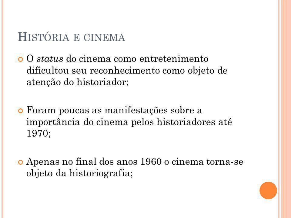 História e cinema O status do cinema como entretenimento dificultou seu reconhecimento como objeto de atenção do historiador;