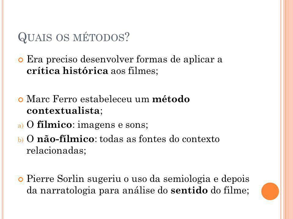 Quais os métodos Era preciso desenvolver formas de aplicar a crítica histórica aos filmes; Marc Ferro estabeleceu um método contextualista;