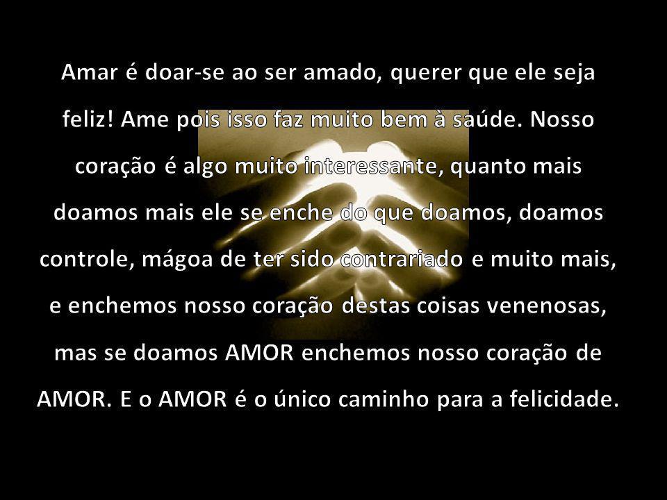 Amar é doar-se ao ser amado, querer que ele seja feliz
