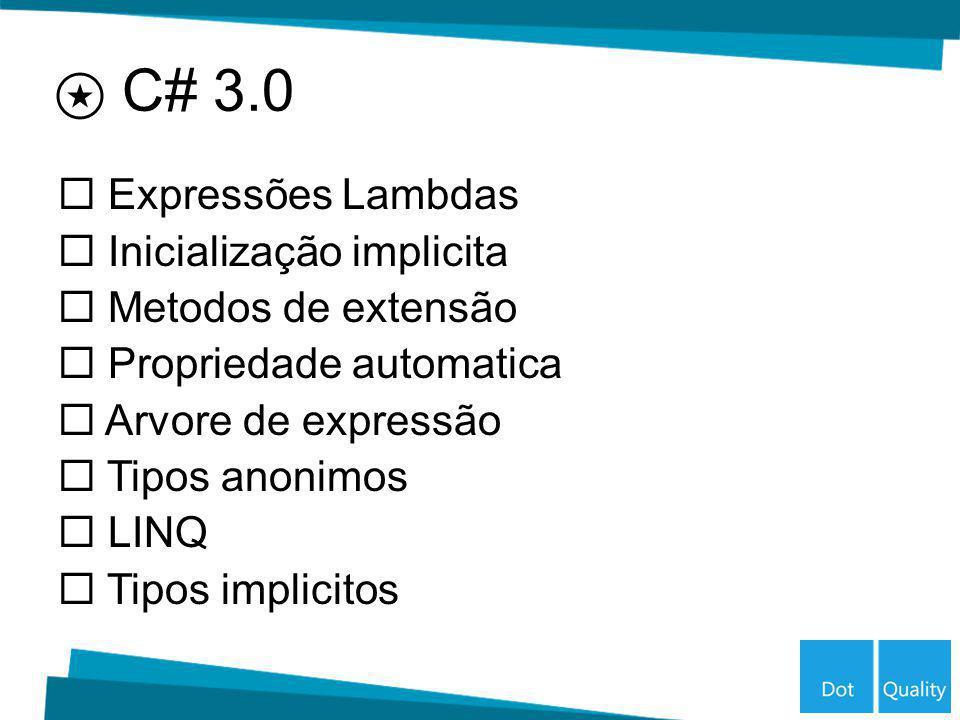 C# 3.0 Expressões Lambdas Inicialização implicita Metodos de extensão