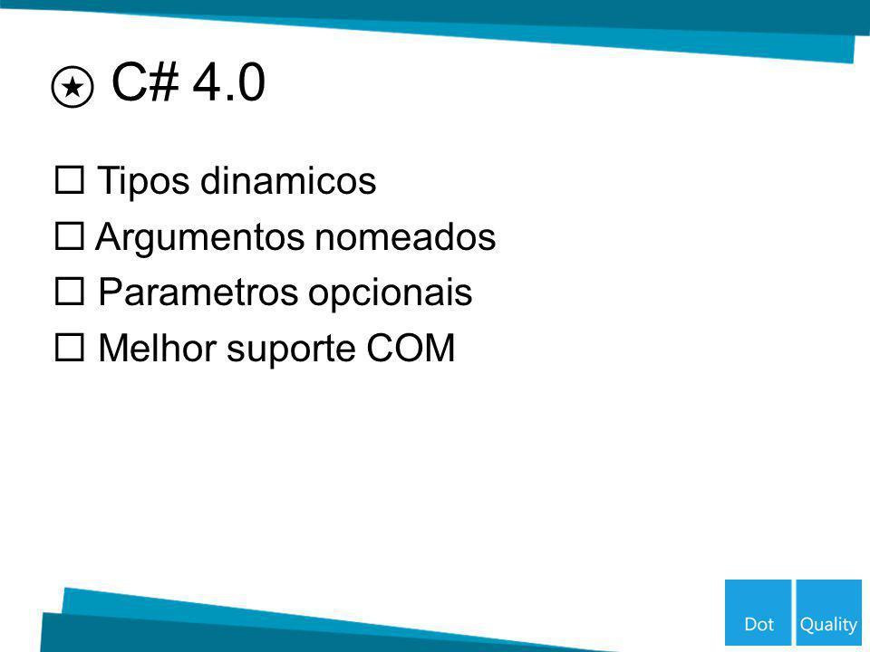 C# 4.0 Tipos dinamicos Argumentos nomeados Parametros opcionais