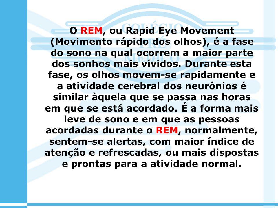 O REM, ou Rapid Eye Movement (Movimento rápido dos olhos), é a fase do sono na qual ocorrem a maior parte dos sonhos mais vívidos.