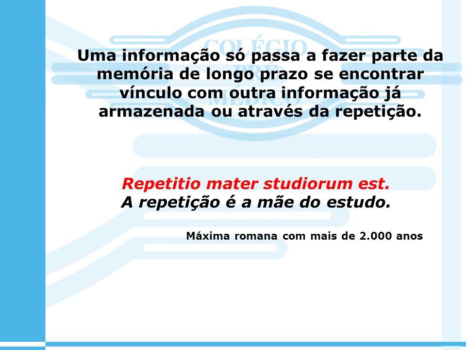 Repetitio mater studiorum est. A repetição é a mãe do estudo.