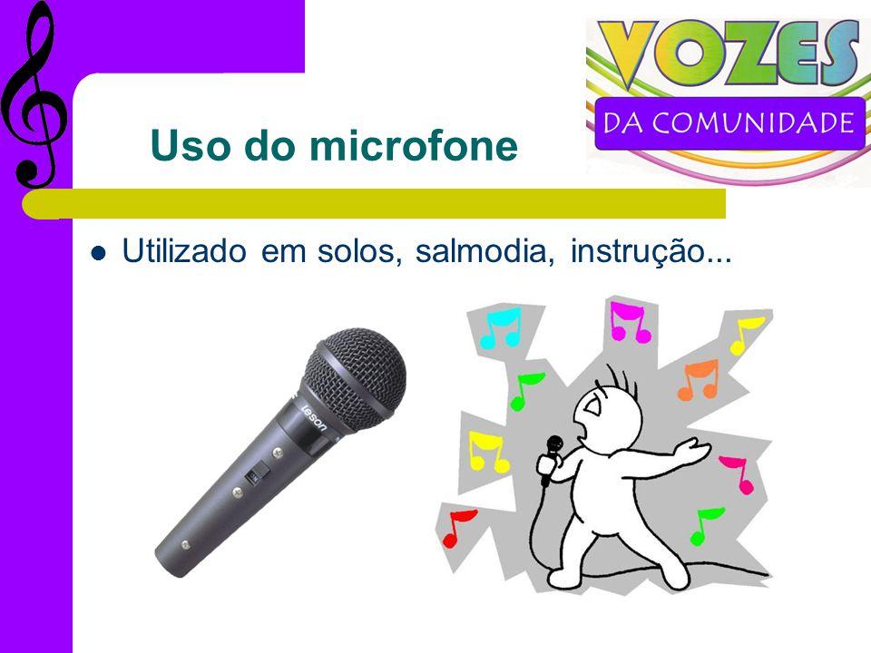 Uso do microfone Utilizado em solos, salmodia, instrução...